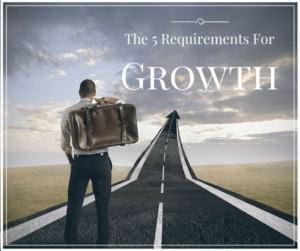 The 5 Requirements to Achieve Growth