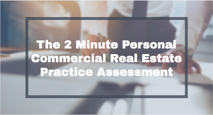 The 2 Minute Personal Commercial Real Estate Practice Assessment