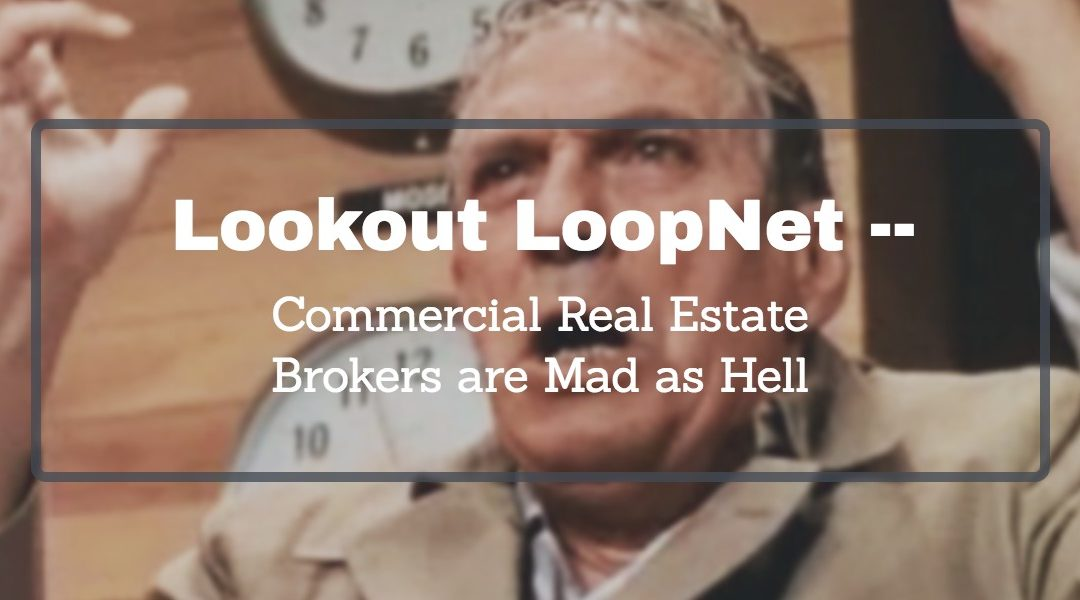 Lookout LoopNet, Commercial Real Estate Brokers Are Mad as Hell