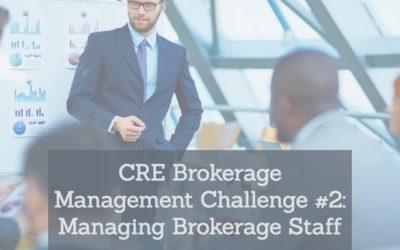 CRE Brokerage Management Challenge #2: Managing Brokerage Staff
