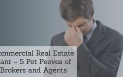 Commercial Real Estate Rant – 5 Pet Peeves of Brokers and Agents