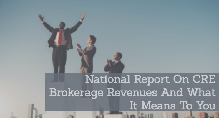 National Report On CRE Brokerage Revenues And What It Means To You